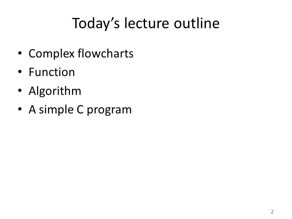 2 Today's lecture outline Complex flowcharts Function Algorithm A simple C program