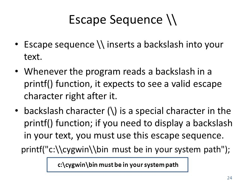 24 Escape Sequence \\ Escape sequence \\ inserts a backslash into your text.
