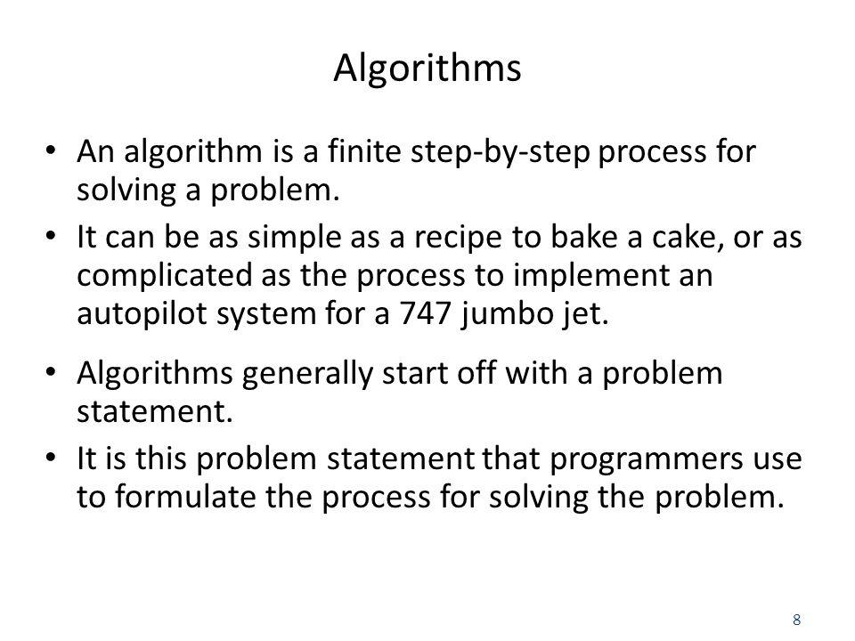 8 Algorithms An algorithm is a finite step-by-step process for solving a problem.