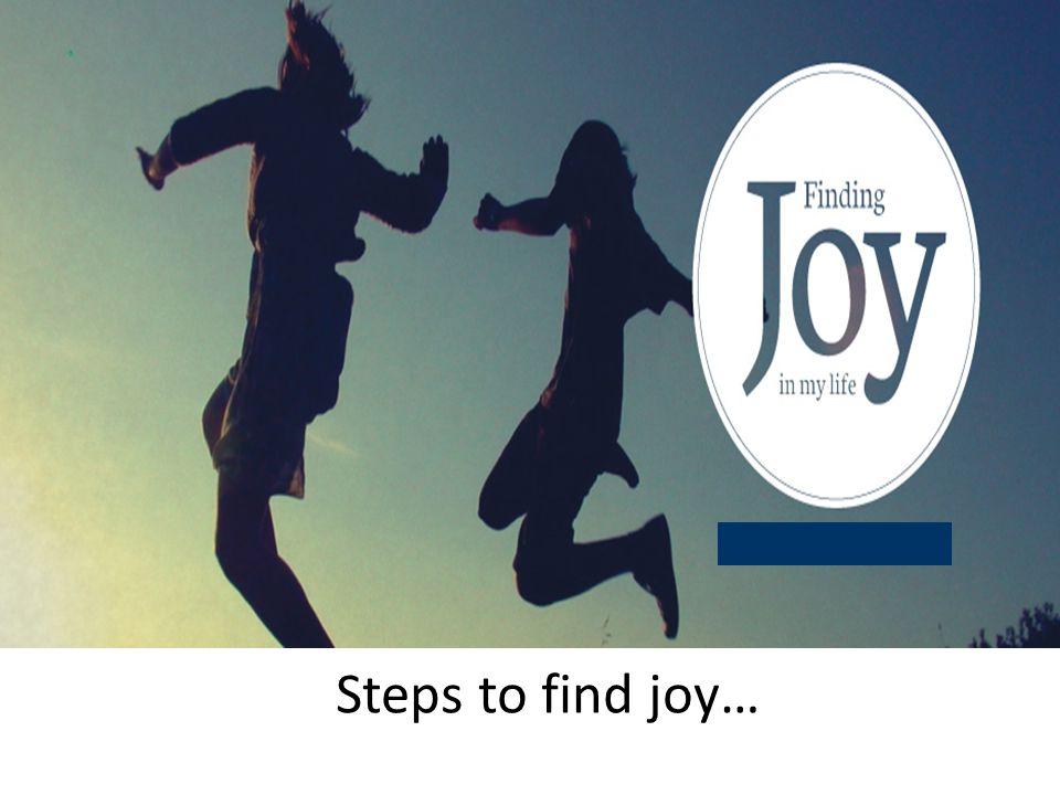 Steps to find joy…