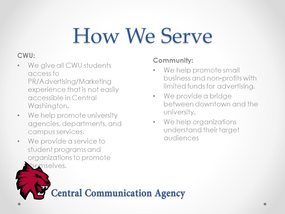 How We Serve CWU: We give all CWU students access to PR/Advertising/Marketing experience that is not easily accessible in Central Washington.