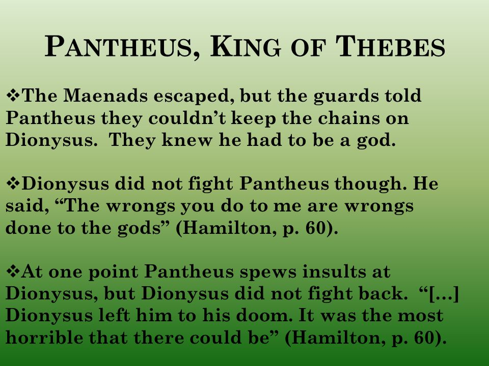 P ANTHEUS, K ING OF T HEBES  The Maenads escaped, but the guards told Pantheus they couldn't keep the chains on Dionysus.