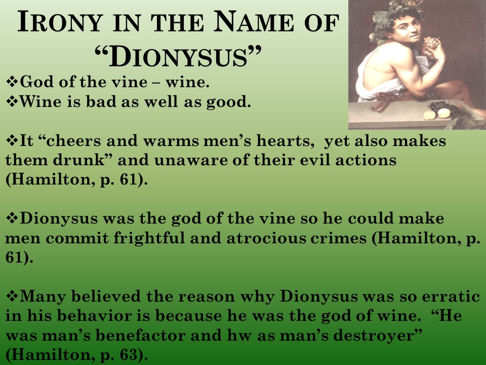 I RONY IN THE N AME OF D IONYSUS  God of the vine – wine.