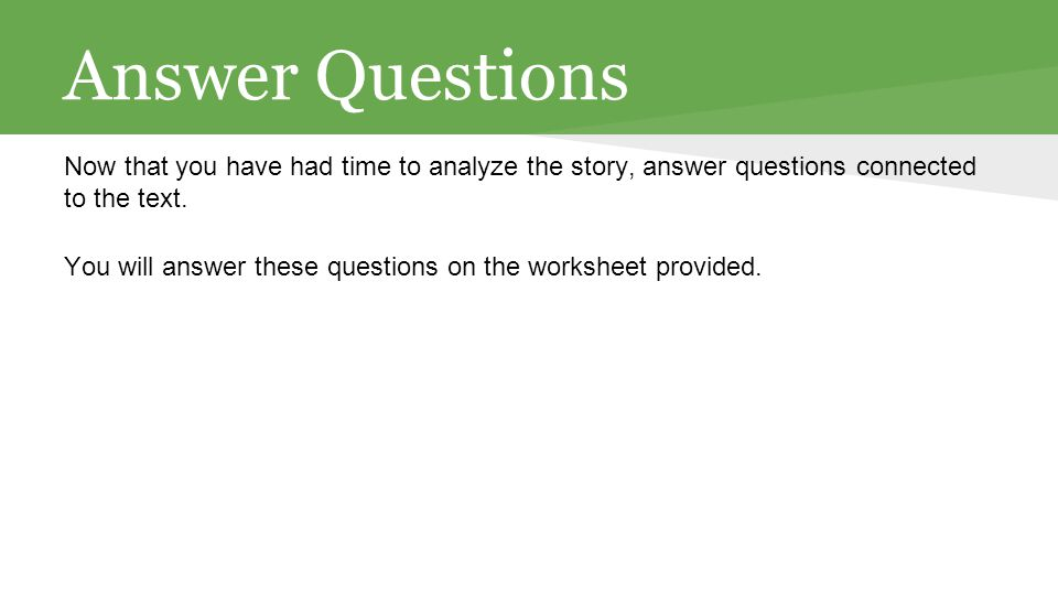 Answer Questions Now that you have had time to analyze the story, answer questions connected to the text.