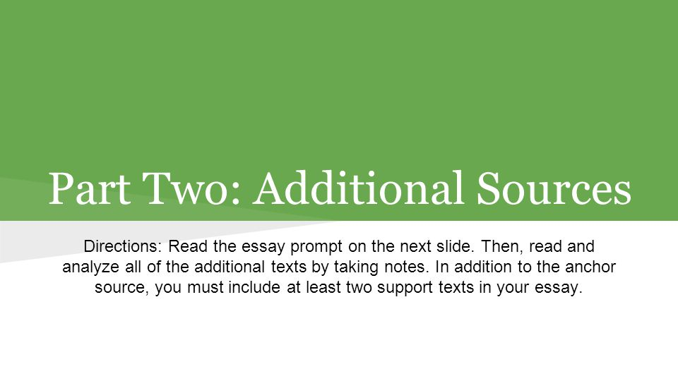 Part Two: Additional Sources Directions: Read the essay prompt on the next slide.