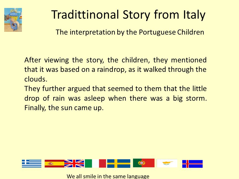 Tradittinonal Story from Italy The interpretation by the Portuguese Children After viewing the story, the children, they mentioned that it was based on a raindrop, as it walked through the clouds.