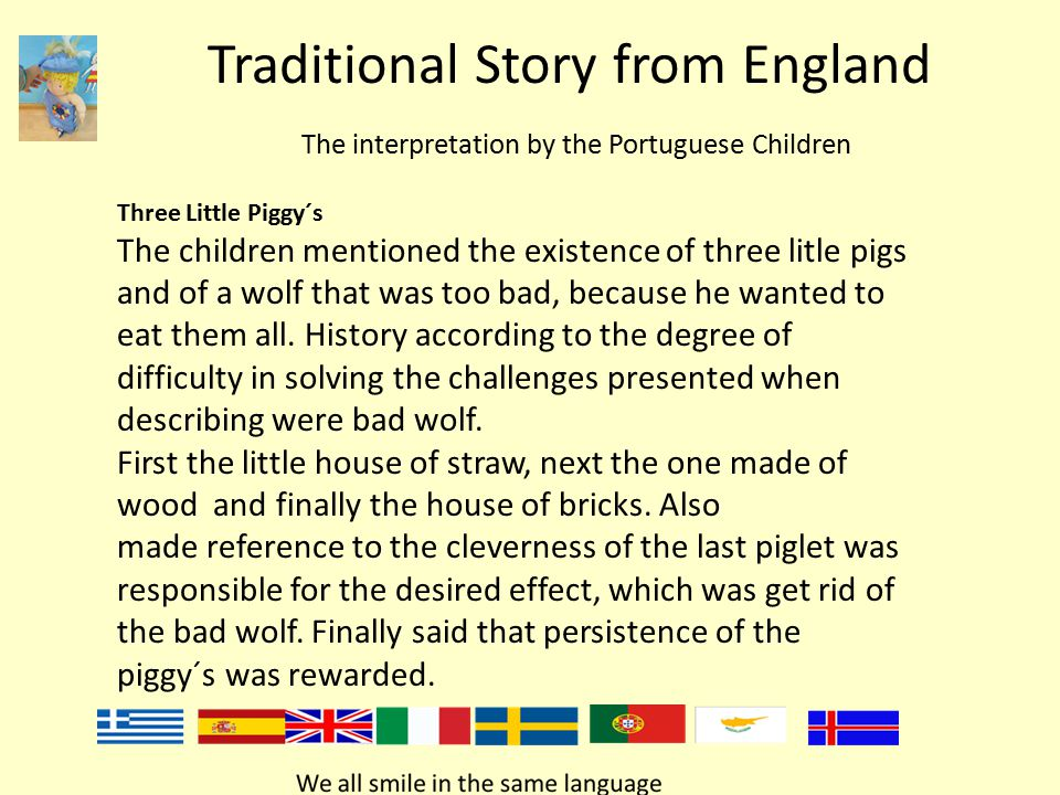 Traditional Story from England The interpretation by the Portuguese Children Three Little Piggy´s The children mentioned the existence of three litle