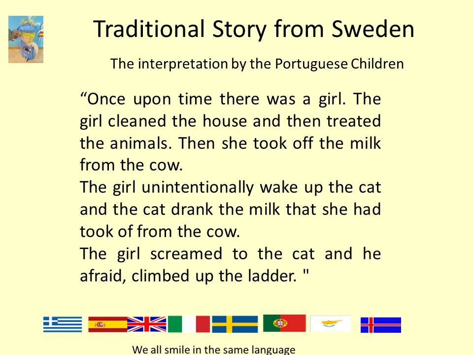 Traditional Story from Sweden The interpretation by the Portuguese Children Once upon time there was a girl.