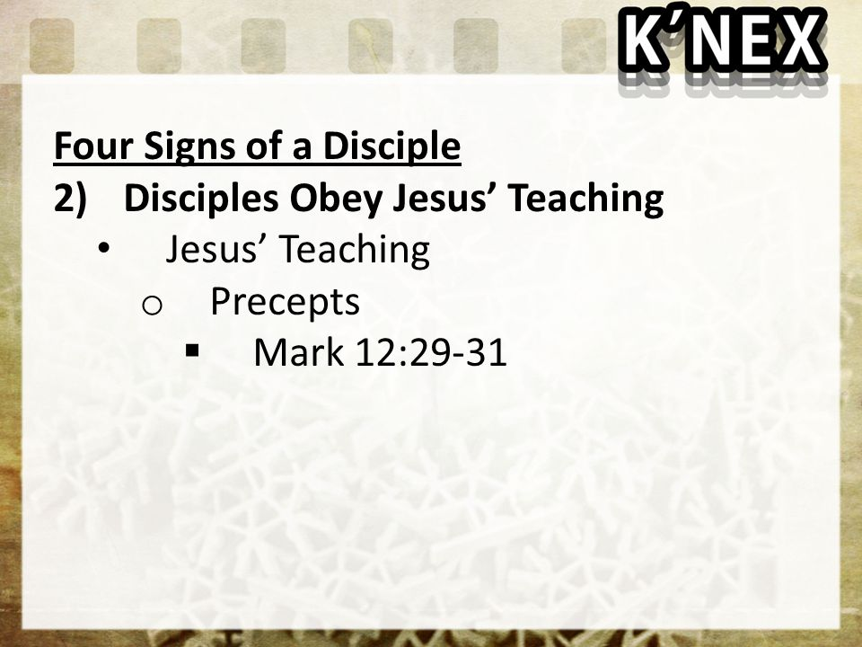 Four Signs of a Disciple 2)Disciples Obey Jesus' Teaching Jesus' Teaching o Precepts  Mark 12:29-31