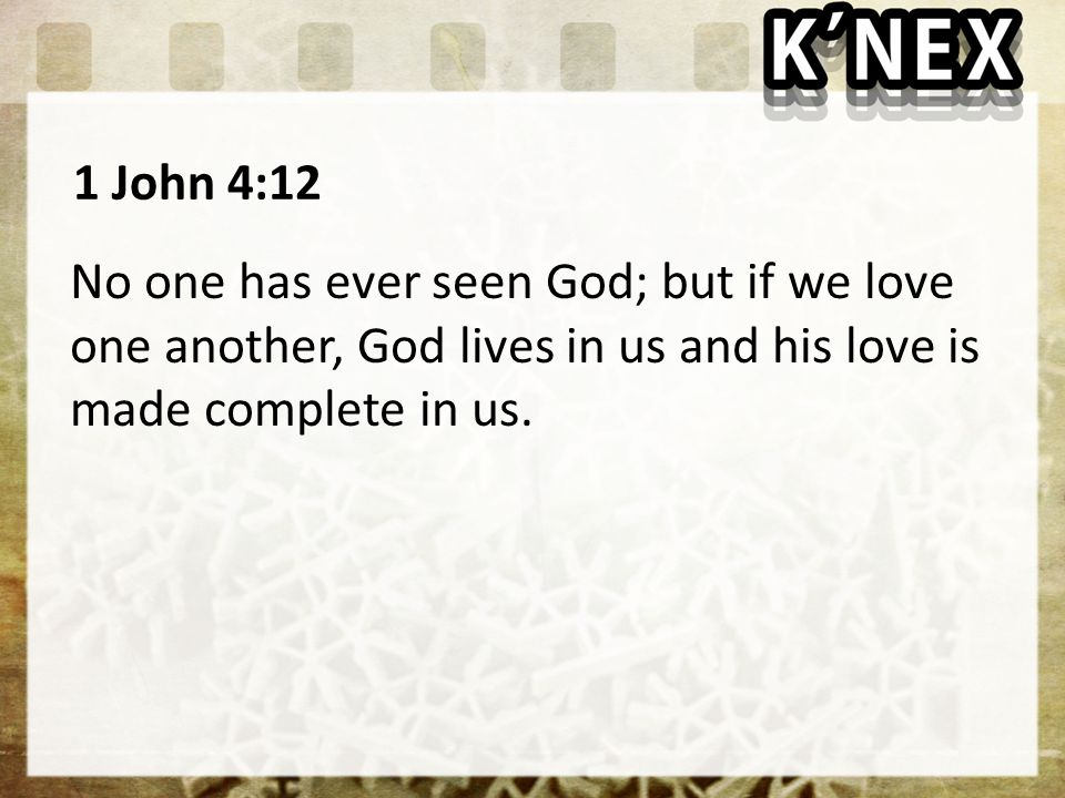 1 John 4:12 No one has ever seen God; but if we love one another, God lives in us and his love is made complete in us.