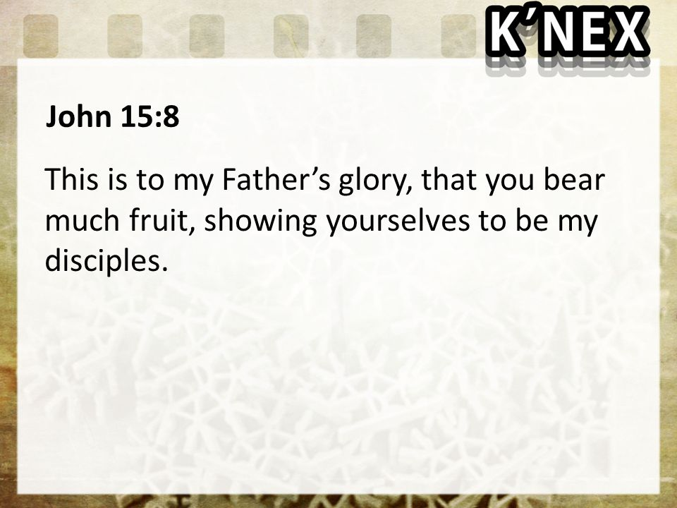 John 15:8 This is to my Father's glory, that you bear much fruit, showing yourselves to be my disciples.
