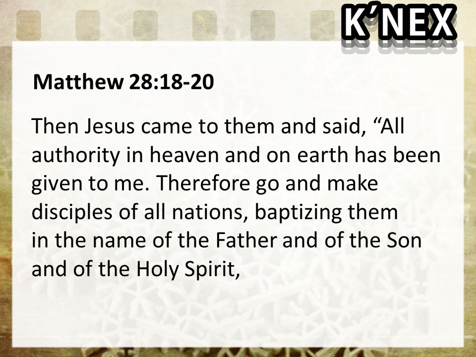 Matthew 28:18-20 Then Jesus came to them and said, All authority in heaven and on earth has been given to me.