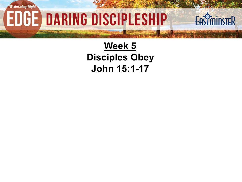 Week 5 Disciples Obey John 15:1-17