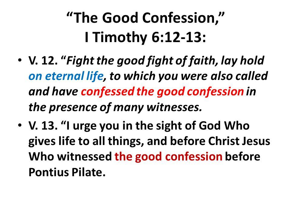 The Good Confession, I Timothy 6:12-13: V. 12.
