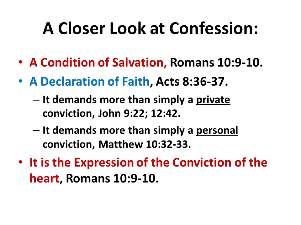 A Closer Look at Confession (con't).It may be public in nature, John 9:22; 12:42.
