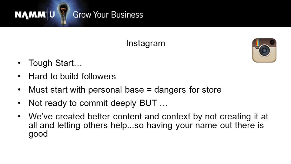 Instagram Tough Start… Hard to build followers Must start with personal base = dangers for store Not ready to commit deeply BUT … We've created better