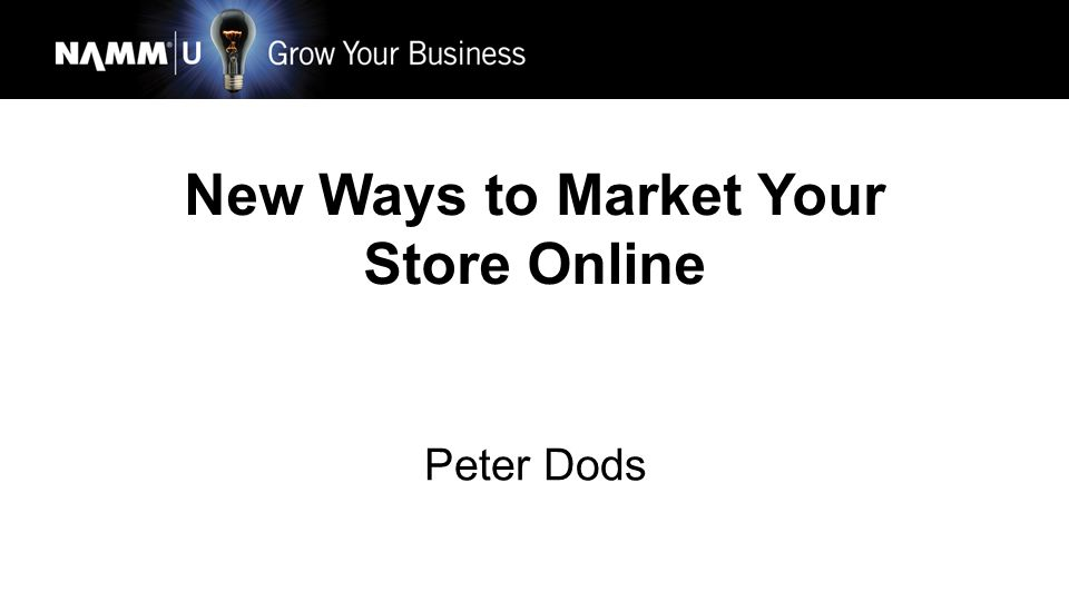 New Ways to Market Your Store Online Peter Dods