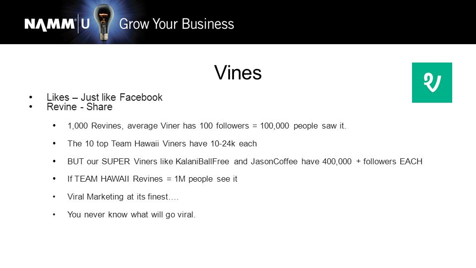 Vines Likes – Just like Facebook Revine - Share 1,000 Revines, average Viner has 100 followers = 100,000 people saw it. The 10 top Team Hawaii Viners