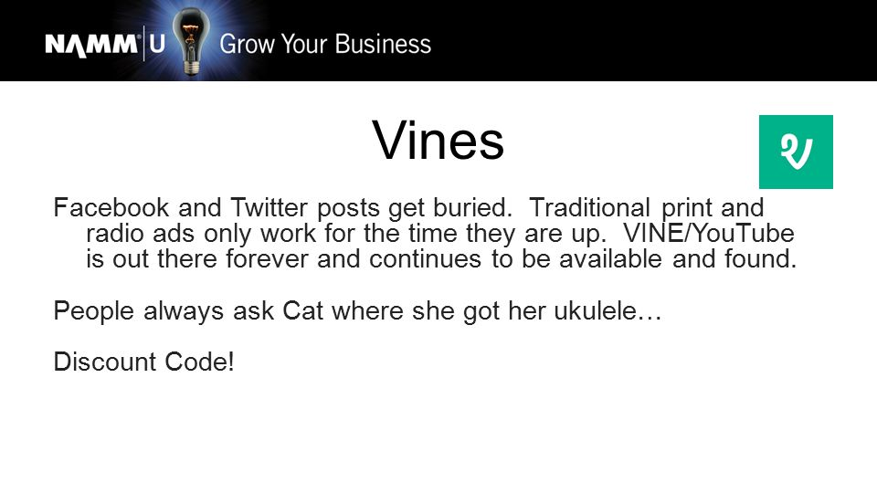 Vines Facebook and Twitter posts get buried. Traditional print and radio ads only work for the time they are up. VINE/YouTube is out there forever and