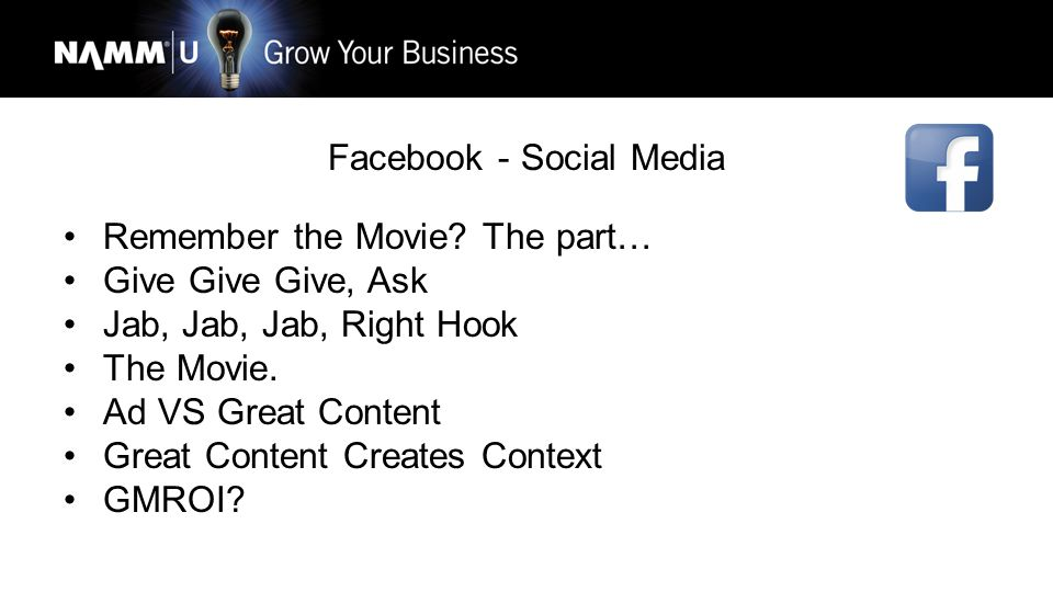 Facebook - Social Media Remember the Movie? The part… Give Give Give, Ask Jab, Jab, Jab, Right Hook The Movie. Ad VS Great Content Great Content Creat