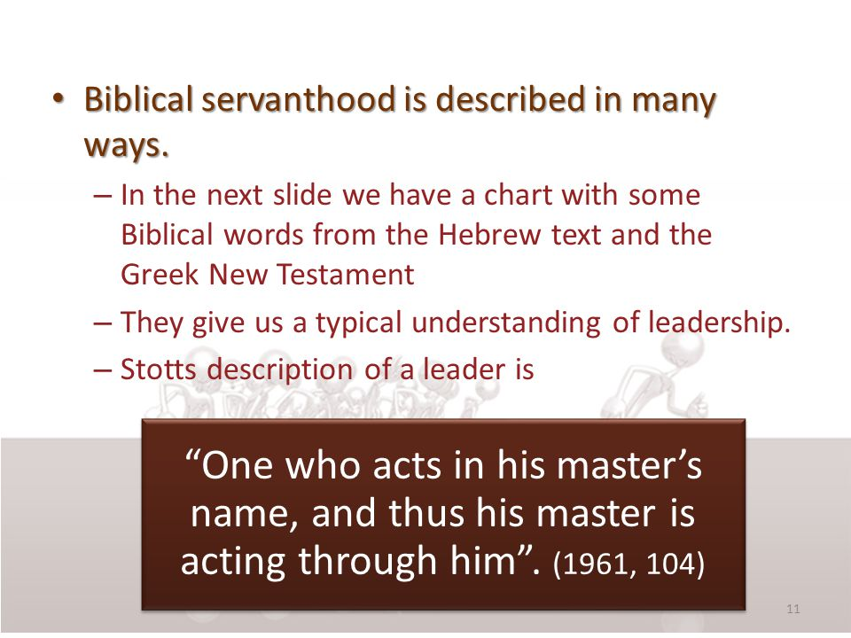 Biblical servanthood is described in many ways. Biblical servanthood is described in many ways. – In the next slide we have a chart with some Biblical