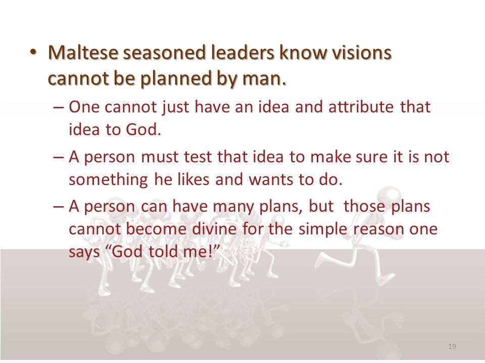 Maltese seasoned leaders know visions cannot be planned by man. Maltese seasoned leaders know visions cannot be planned by man. – One cannot just have