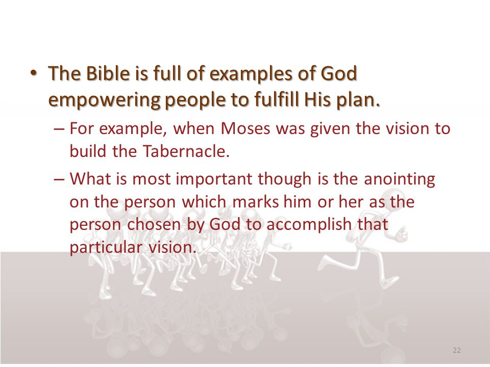 The Bible is full of examples of God empowering people to fulfill His plan. The Bible is full of examples of God empowering people to fulfill His plan