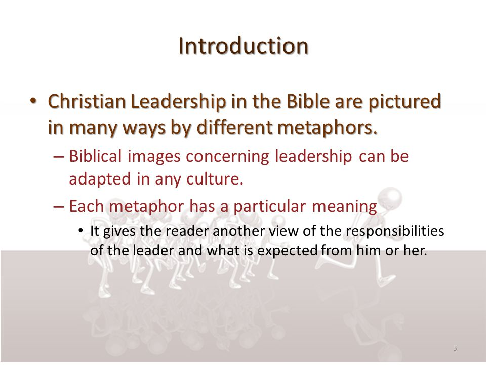 Introduction Christian Leadership in the Bible are pictured in many ways by different metaphors. Christian Leadership in the Bible are pictured in man