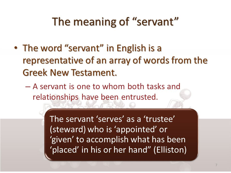 The meaning of servant The word servant in English is a representative of an array of words from the Greek New Testament.