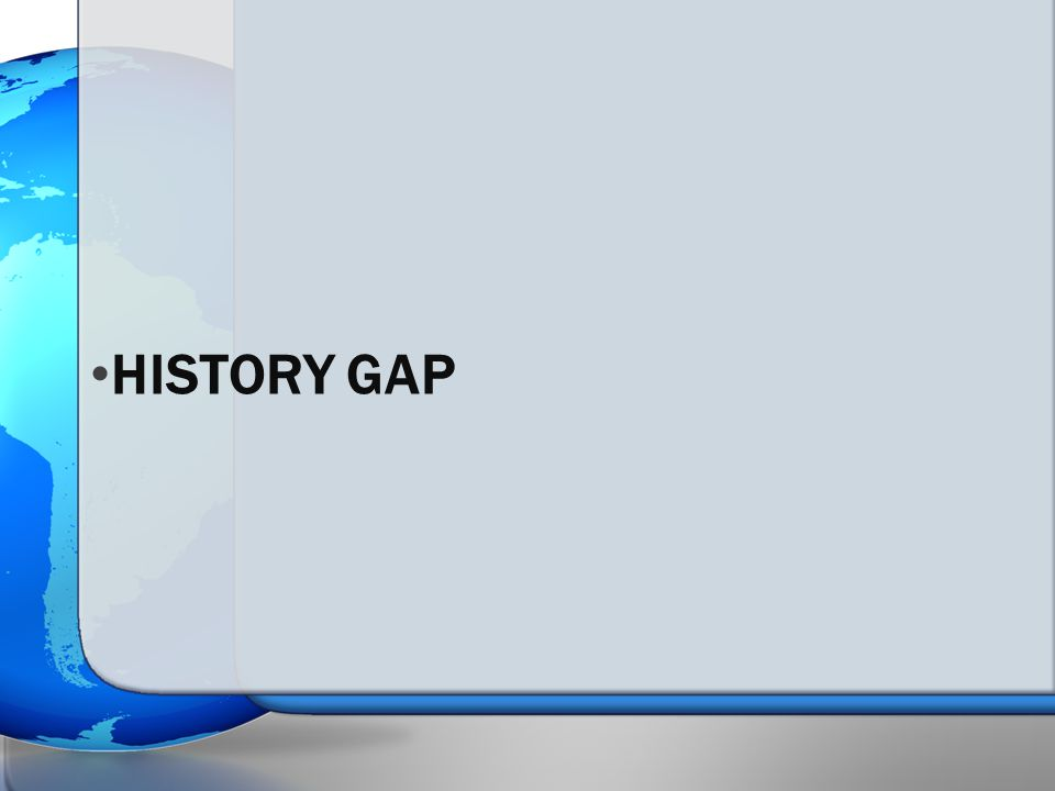 HISTORY GAP