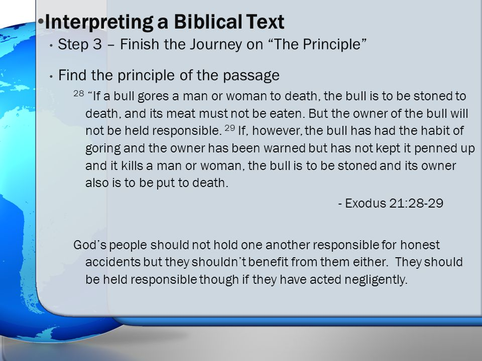 Find the principle of the passage 28 If a bull gores a man or woman to death, the bull is to be stoned to death, and its meat must not be eaten.
