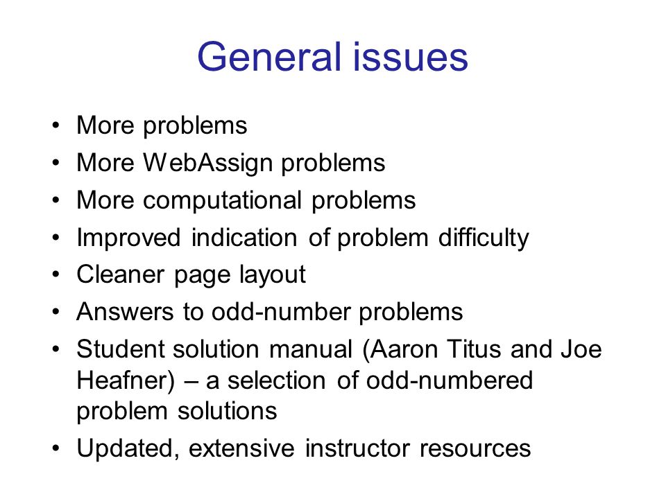 General issues More problems More WebAssign problems More computational problems Improved indication of problem difficulty Cleaner page layout Answers
