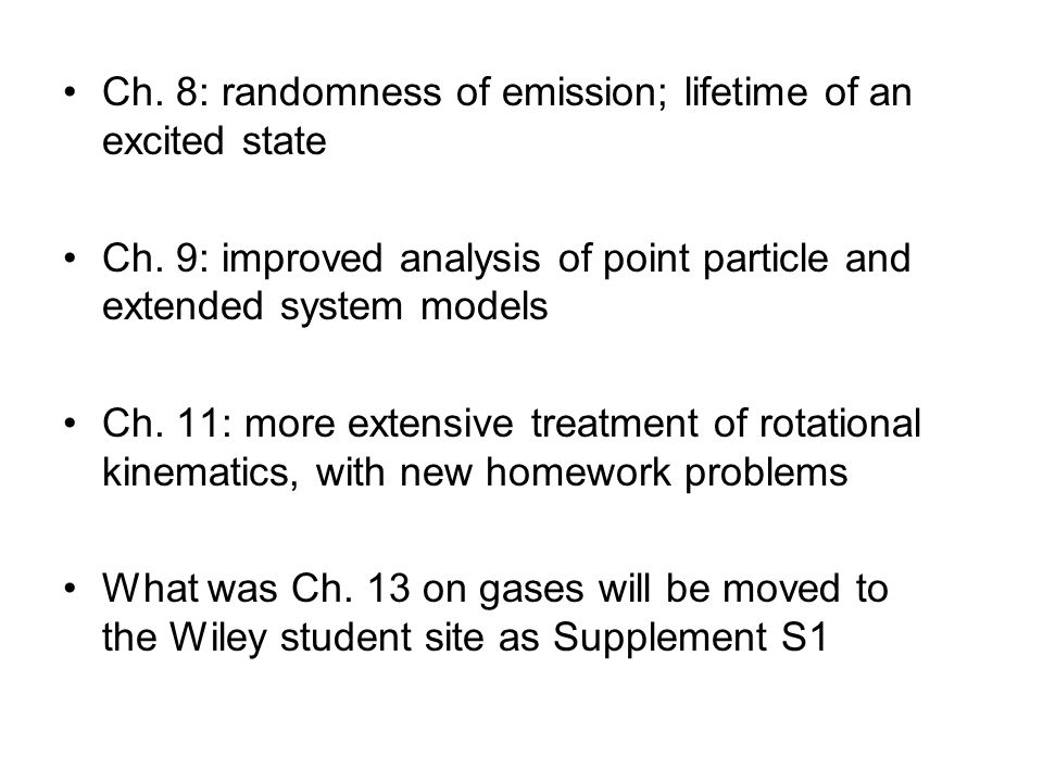 Ch. 8: randomness of emission; lifetime of an excited state Ch. 9: improved analysis of point particle and extended system models Ch. 11: more extensi