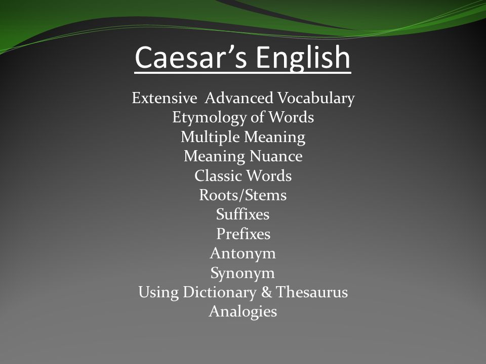Caesar's English Extensive Advanced Vocabulary Etymology of Words Multiple Meaning Meaning Nuance Classic Words Roots/Stems Suffixes Prefixes Antonym