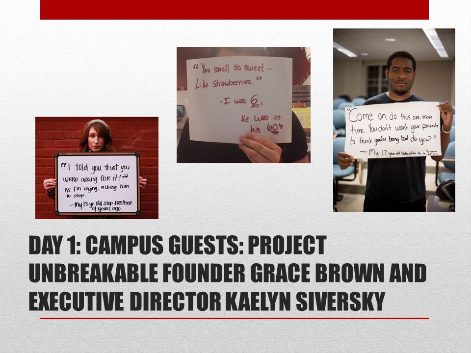 DAY 1: CAMPUS GUESTS: PROJECT UNBREAKABLE FOUNDER GRACE BROWN AND EXECUTIVE DIRECTOR KAELYN SIVERSKY