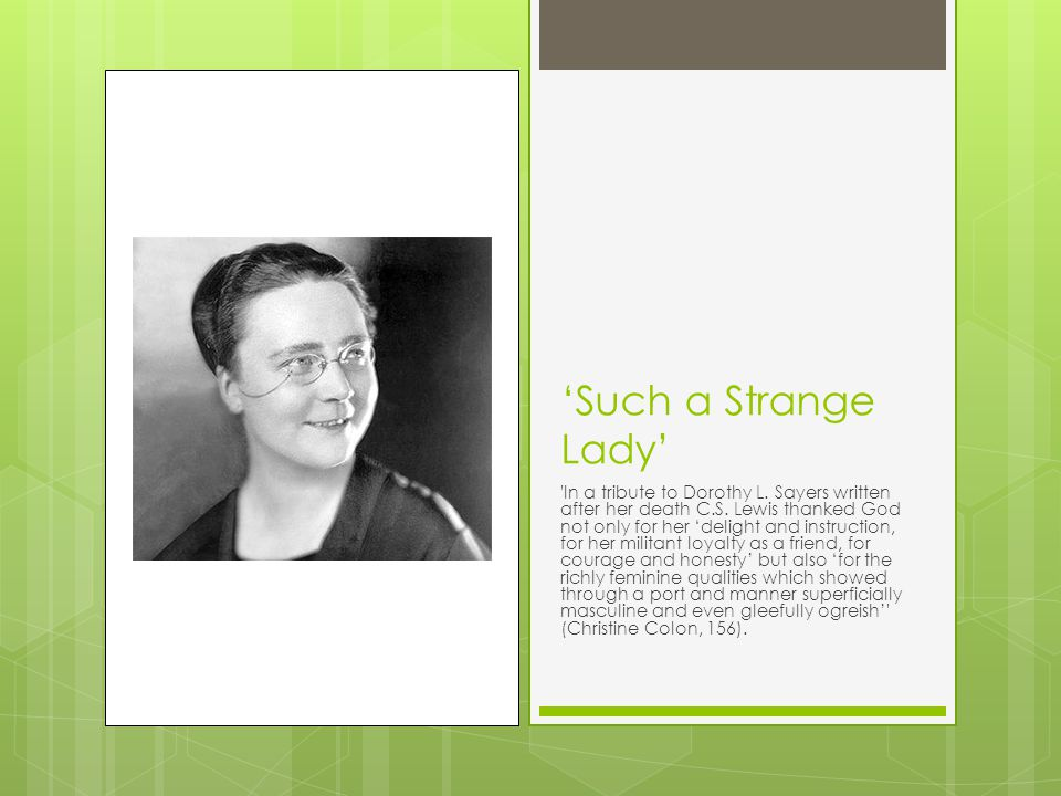 'Such a Strange Lady' In a tribute to Dorothy L. Sayers written after her death C.S.