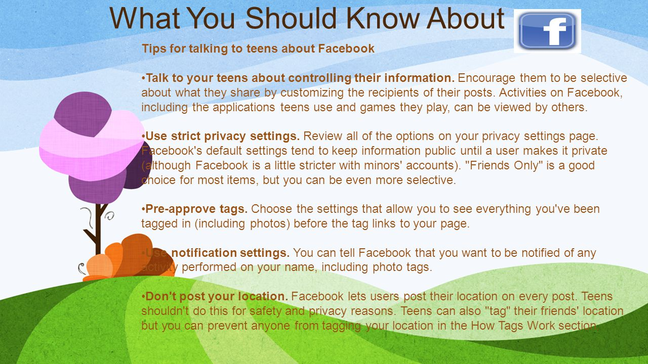 What You Should Know About Tips for talking to teens about Facebook Talk to your teens about controlling their information.