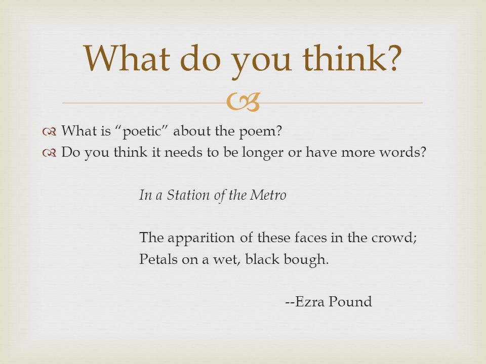   What is poetic about the poem.  Do you think it needs to be longer or have more words.