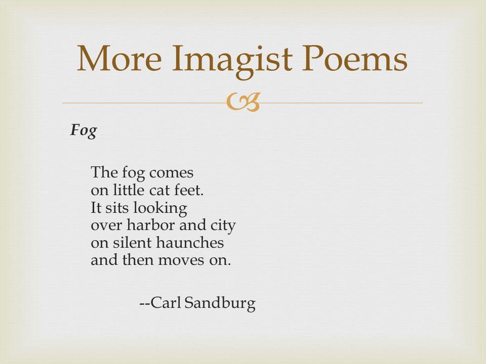  Fog The fog comes on little cat feet.