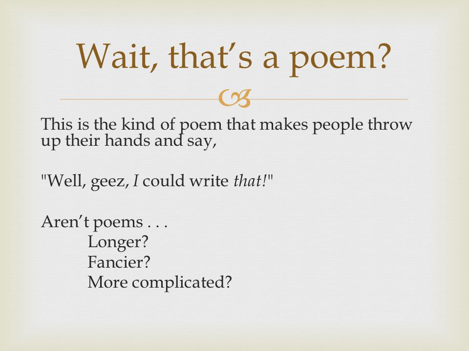  This is the kind of poem that makes people throw up their hands and say, Well, geez, I could write that.