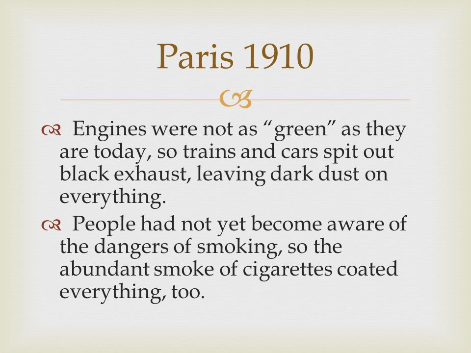   Engines were not as green as they are today, so trains and cars spit out black exhaust, leaving dark dust on everything.