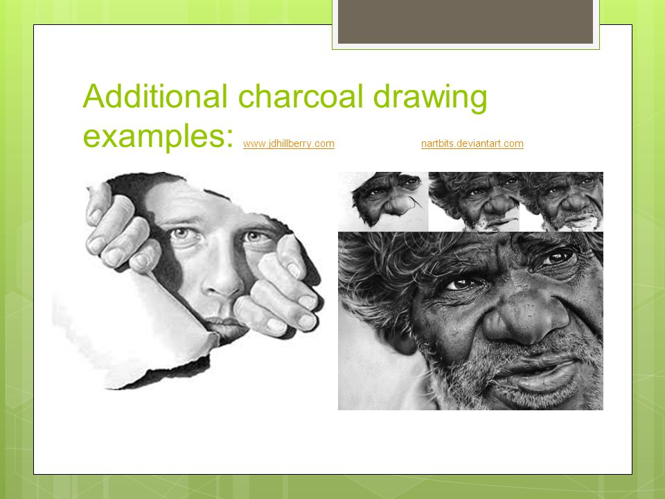 Additional charcoal drawing examples: www.jdhillberry.com nartbits.deviantart.com www.jdhillberry.com nartbits.deviantart.com
