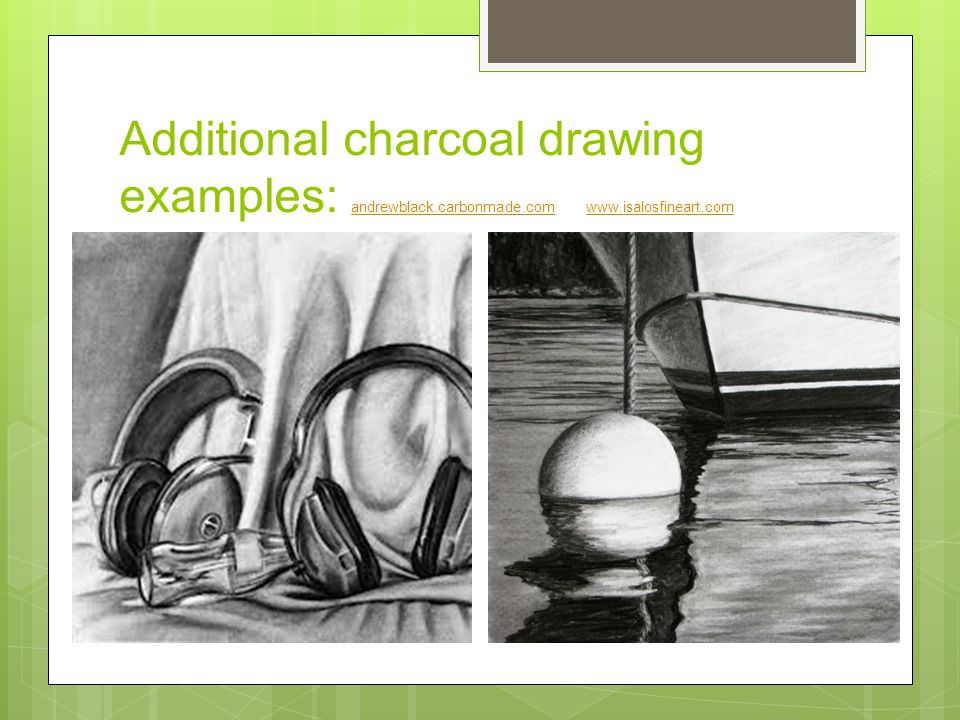 Additional charcoal drawing examples: andrewblack.carbonmade.com www.isalosfineart.com andrewblack.carbonmade.com www.isalosfineart.com