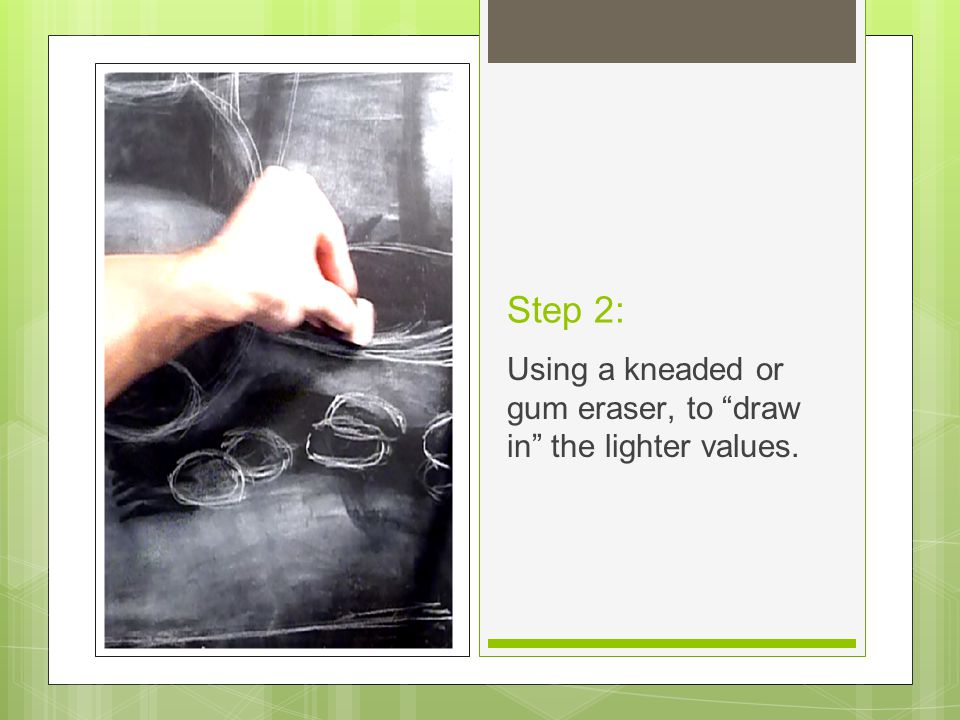 Step 2: Using a kneaded or gum eraser, to draw in the lighter values.