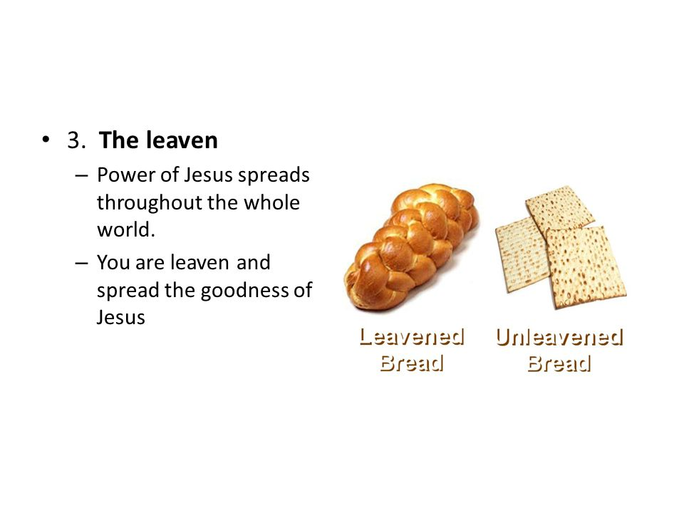 3. The leaven – Power of Jesus spreads throughout the whole world. – You are leaven and spread the goodness of Jesus