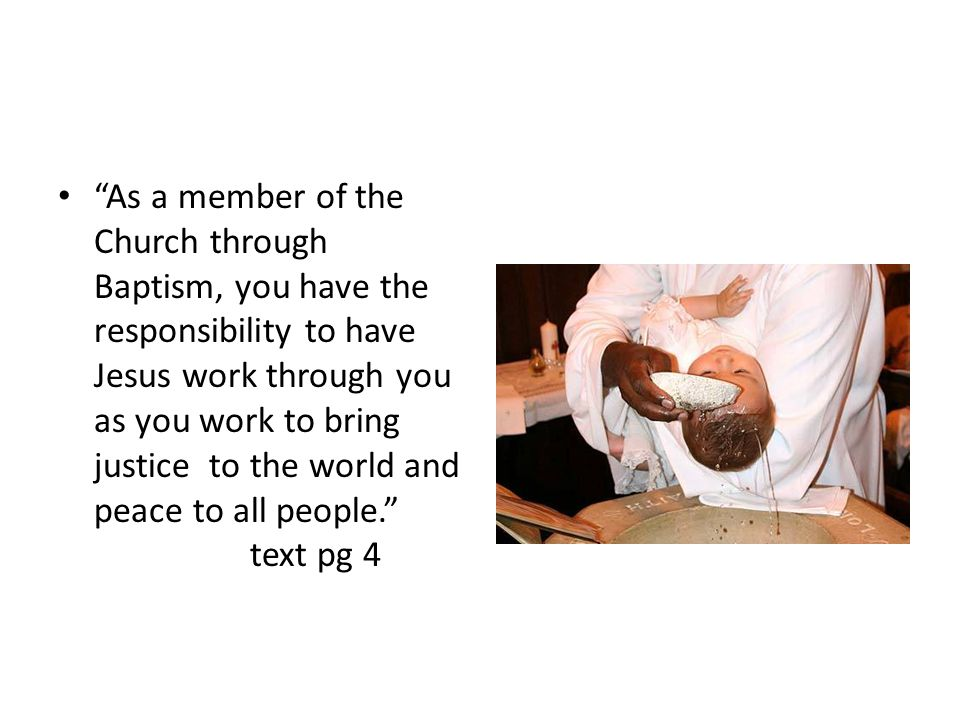 """""""As a member of the Church through Baptism, you have the responsibility to have Jesus work through you as you work to bring justice to the world and p"""
