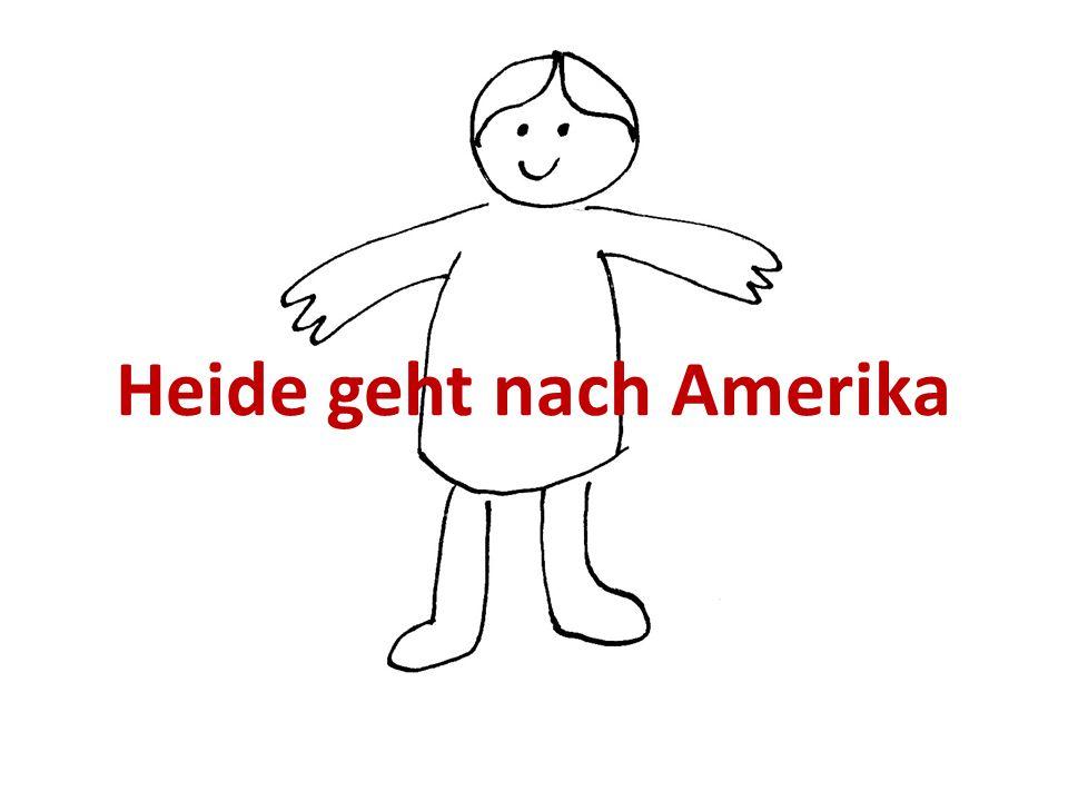 Heide geht nach Amerika