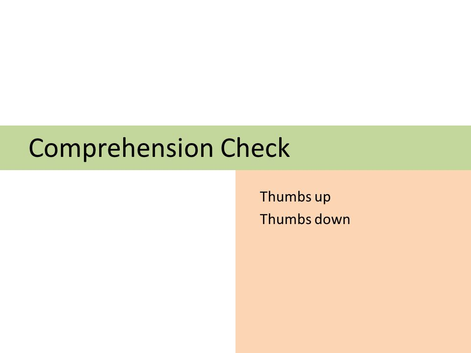 Comprehension Check Thumbs up Thumbs down