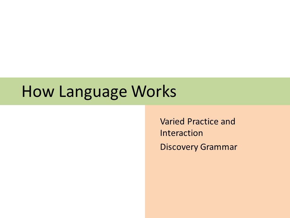 How Language Works Varied Practice and Interaction Discovery Grammar