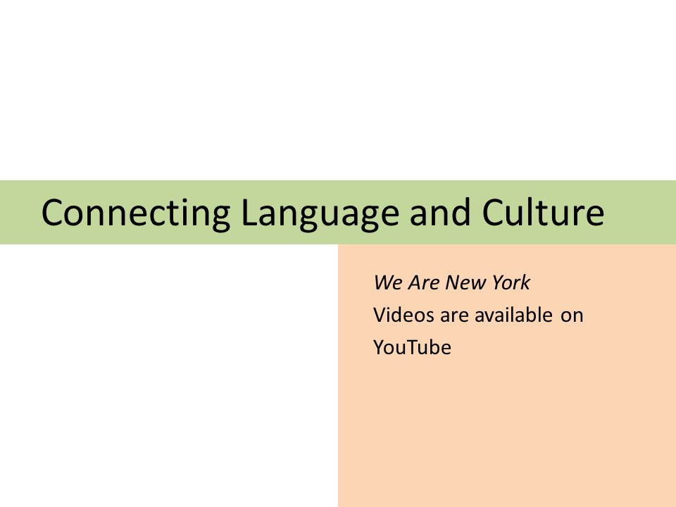 Connecting Language and Culture We Are New York Videos are available on YouTube